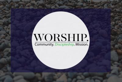 Biblical Worship, Community, Discipleship, Mission