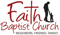Faith Baptist Church: Neighbors. Friends. Family.